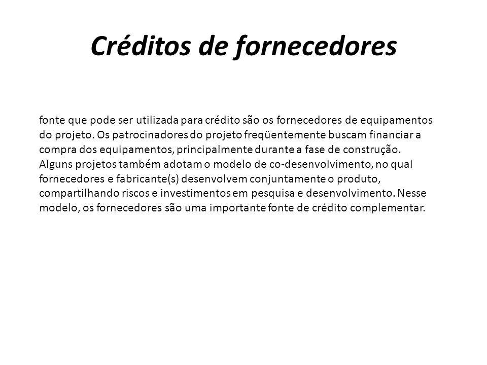 Créditos de fornecedores fonte que pode ser utilizada para crédito são os fornecedores de equipamentos do projeto.