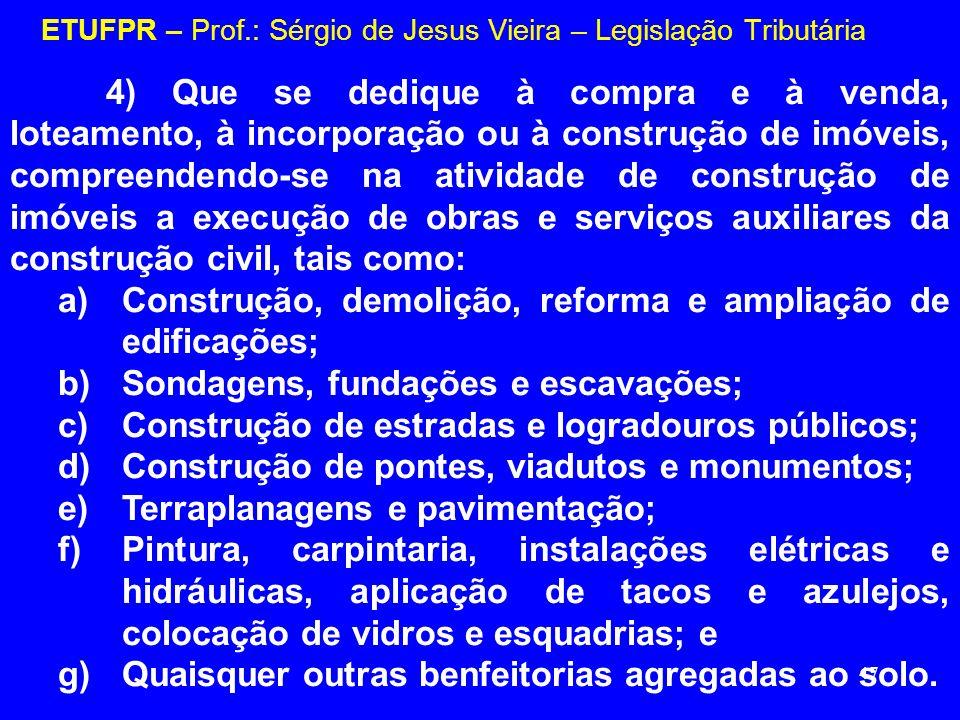 47 ETUFPR – Prof.: Sérgio de Jesus Vieira – Legislação Tributária 4) Que se dedique à compra e à venda, loteamento, à incorporação ou à construção de