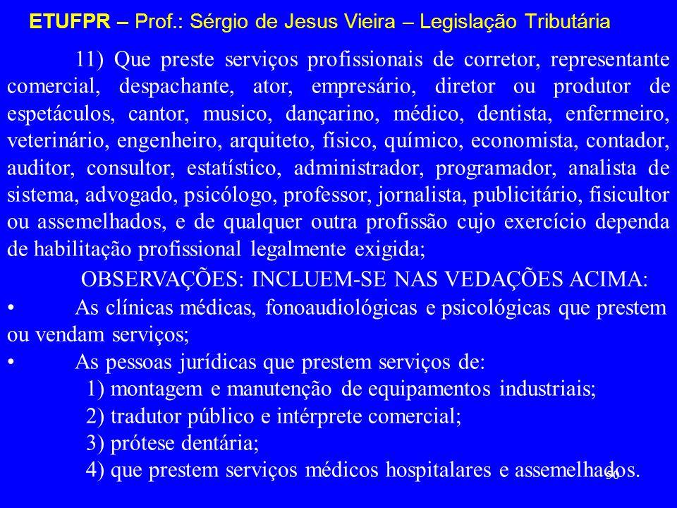 50 ETUFPR – Prof.: Sérgio de Jesus Vieira – Legislação Tributária 11) Que preste serviços profissionais de corretor, representante comercial, despacha