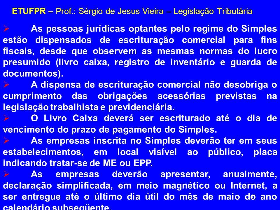 61 ETUFPR – Prof.: Sérgio de Jesus Vieira – Legislação Tributária As pessoas jurídicas optantes pelo regime do Simples estão dispensados de escrituraç