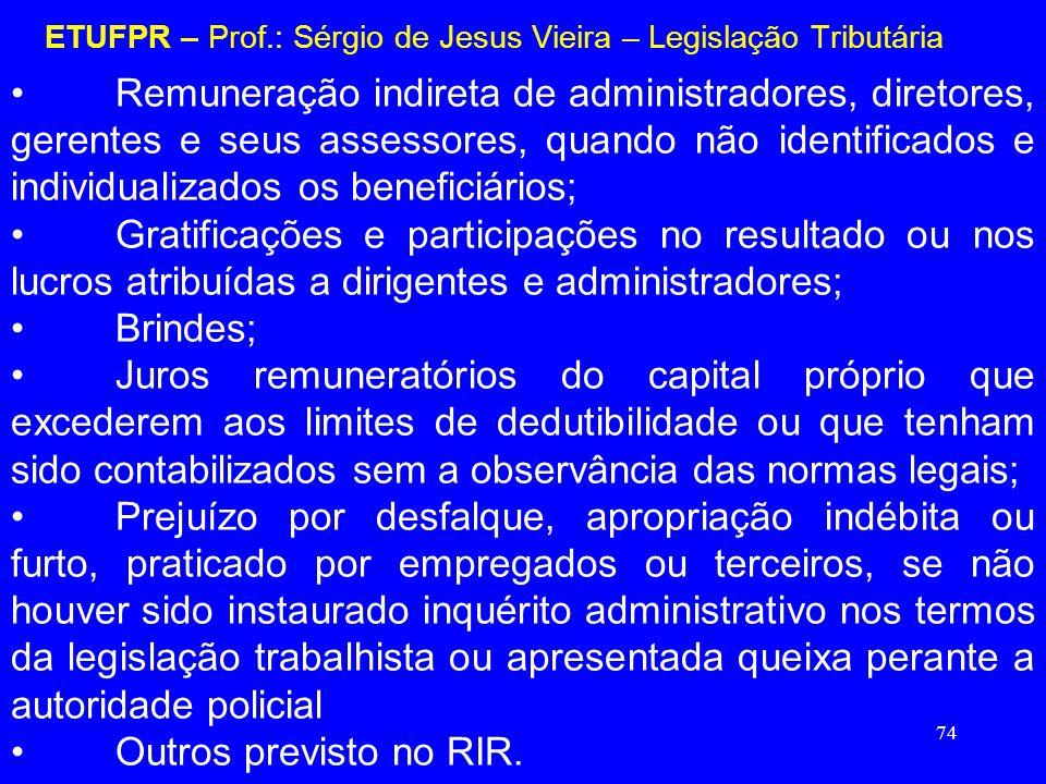 74 ETUFPR – Prof.: Sérgio de Jesus Vieira – Legislação Tributária Remuneração indireta de administradores, diretores, gerentes e seus assessores, quan