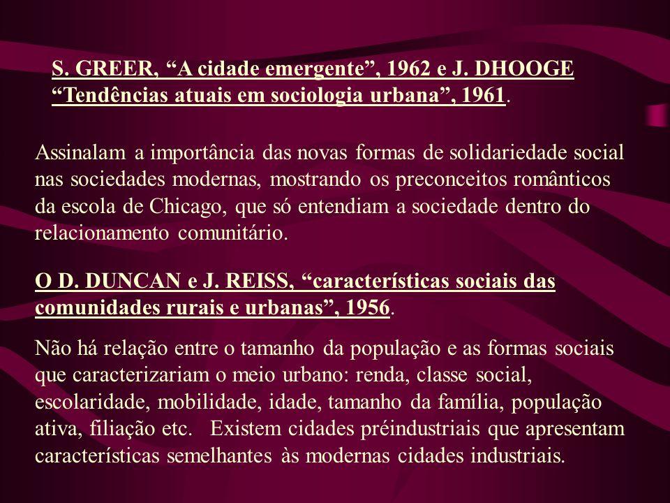 S. GREER, A cidade emergente, 1962 e J. DHOOGE Tendências atuais em sociologia urbana, 1961. Assinalam a importância das novas formas de solidariedade