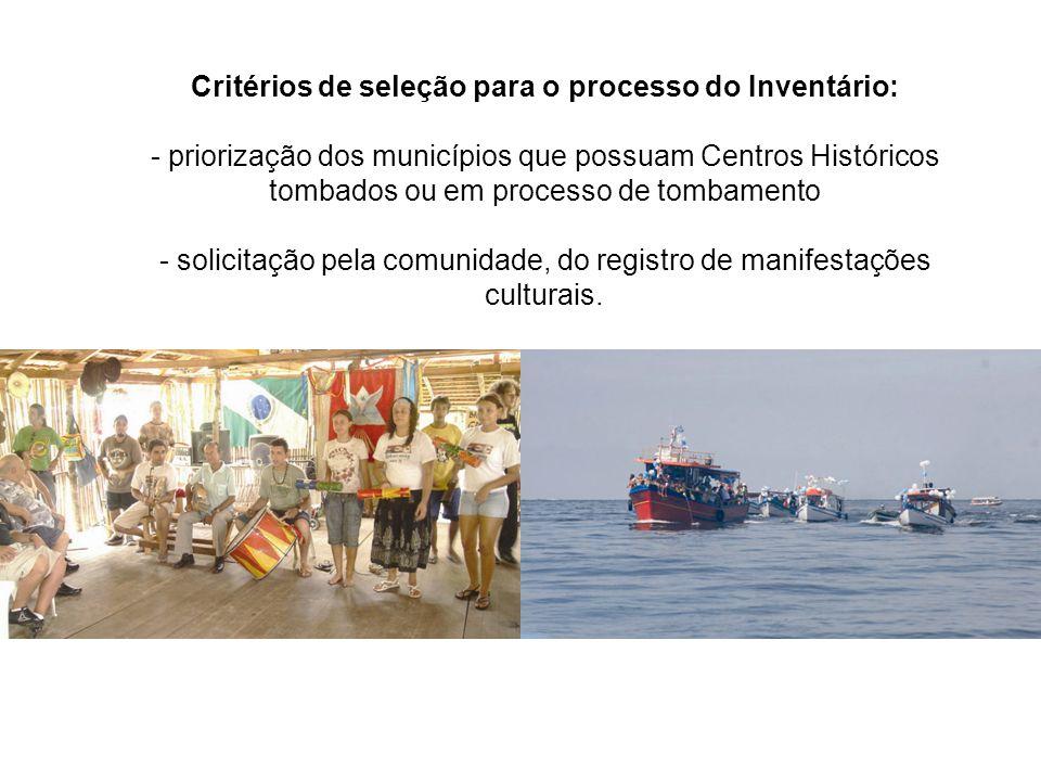 Critérios de seleção para o processo do Inventário: - priorização dos municípios que possuam Centros Históricos tombados ou em processo de tombamento