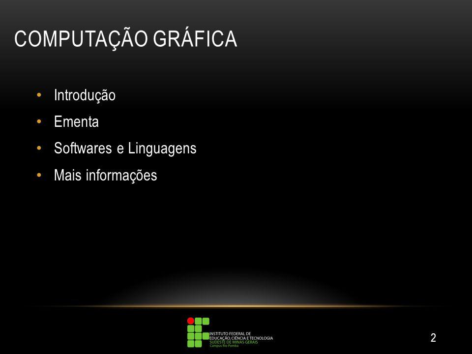 COMPUTAÇÃO GRÁFICA Introdução Ementa Softwares e Linguagens Mais informações 2
