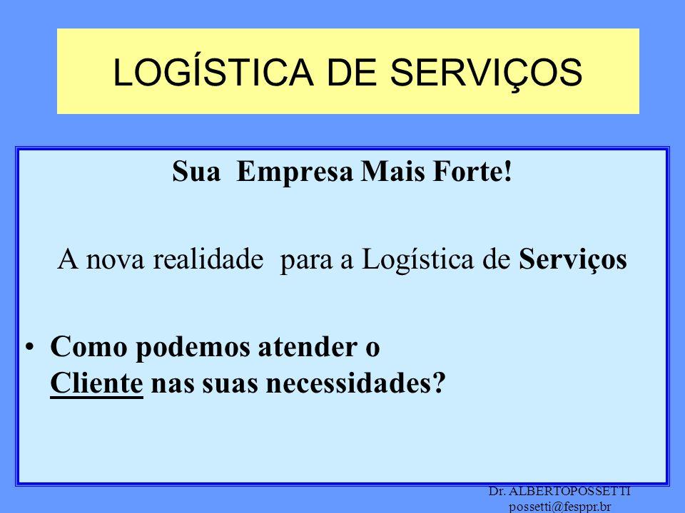 Dr. ALBERTOPOSSETTI possetti@fesppr.br LOGÍSTICA DE SERVIÇOS Sua Empresa Mais Forte! A nova realidade para a Logística de Serviços Como podemos atende