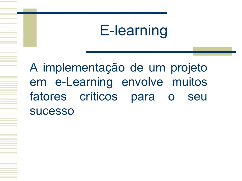 E-learning A implementação de um projeto em e-Learning envolve muitos fatores críticos para o seu sucesso