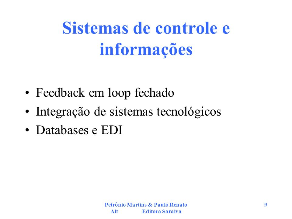 Petrônio Martins & Paulo Renato Alt Editora Saraiva 9 Sistemas de controle e informações Feedback em loop fechado Integração de sistemas tecnológicos