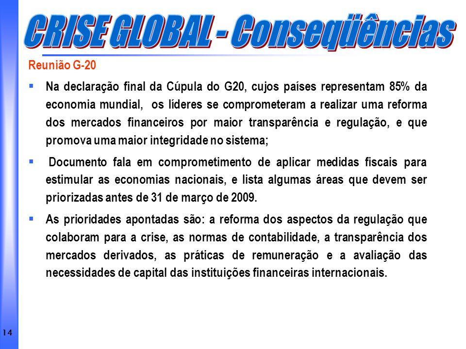 14 Reunião G-20 Na declaração final da Cúpula do G20, cujos países representam 85% da economia mundial, os líderes se comprometeram a realizar uma ref