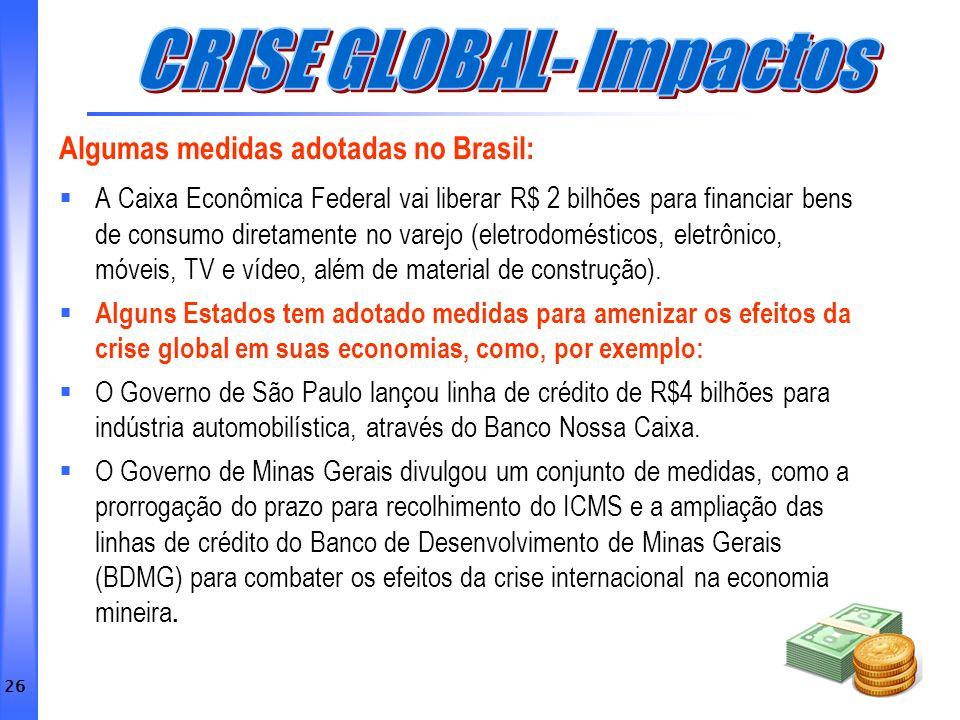 26 Algumas medidas adotadas no Brasil: A Caixa Econômica Federal vai liberar R$ 2 bilhões para financiar bens de consumo diretamente no varejo (eletro