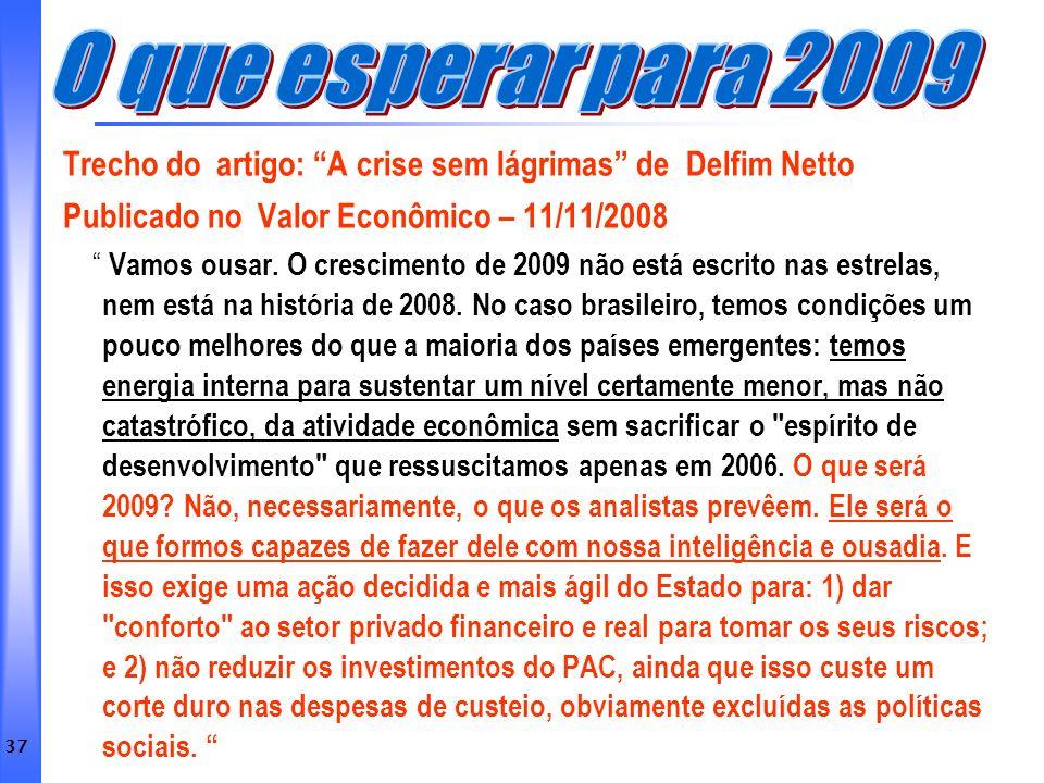 37 Trecho do artigo: A crise sem lágrimas de Delfim Netto Publicado no Valor Econômico – 11/11/2008 Vamos ousar. O crescimento de 2009 não está escrit