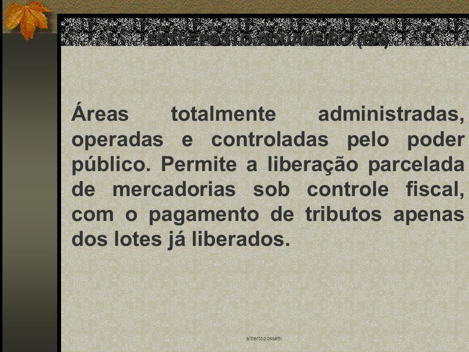 albertopossetti ENTREPOSTO ADUANEIRO (EA) Áreas totalmente administradas, operadas e controladas pelo poder público. Permite a liberação parcelada de