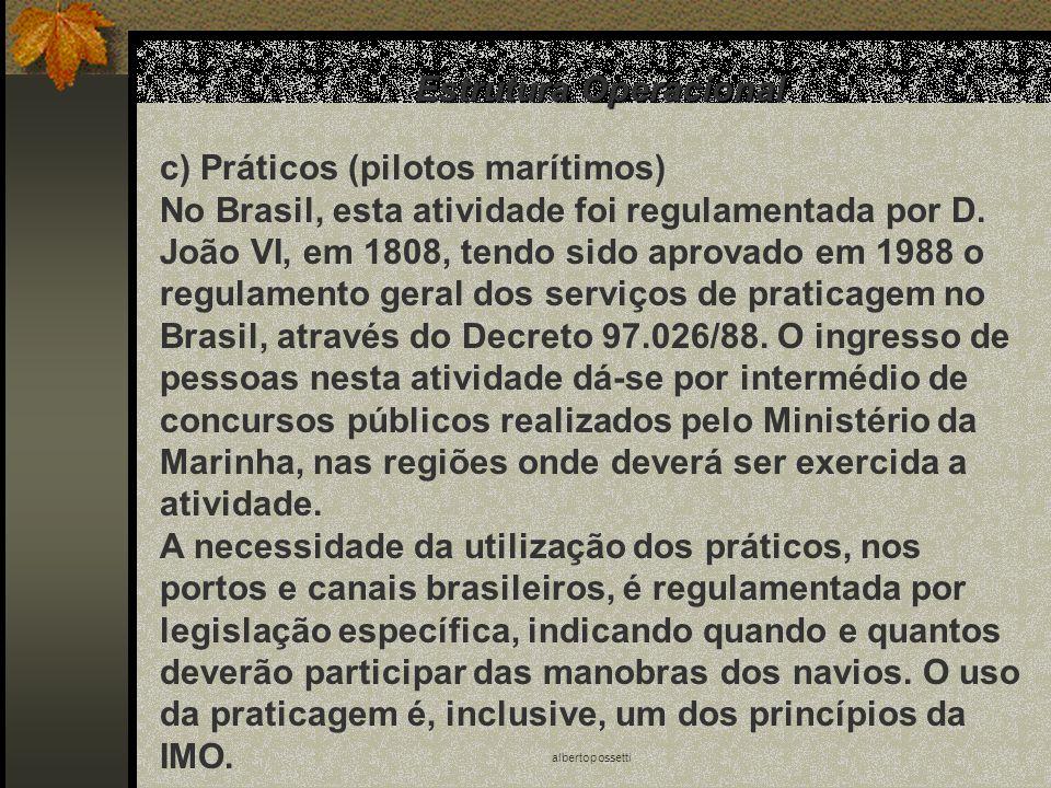 albertopossetti Estrutura Operacional c) Práticos (pilotos marítimos) No Brasil, esta atividade foi regulamentada por D. João VI, em 1808, tendo sido
