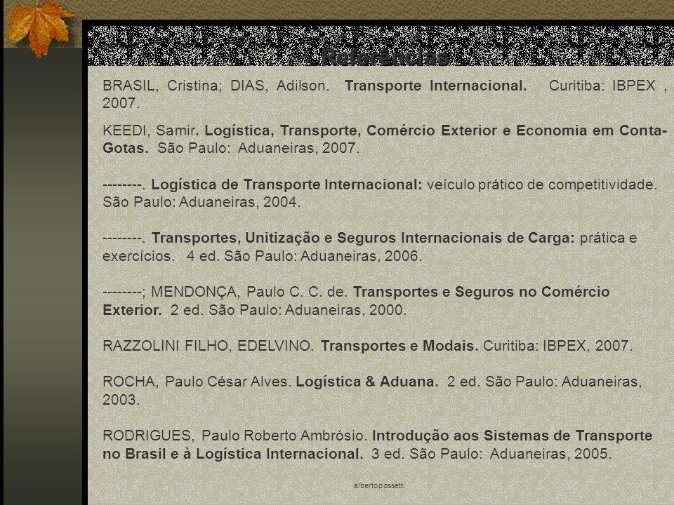 albertopossetti Referências BRASIL, Cristina; DIAS, Adilson. Transporte Internacional. Curitiba: IBPEX, 2007. KEEDI, Samir. Logística, Transporte, Com