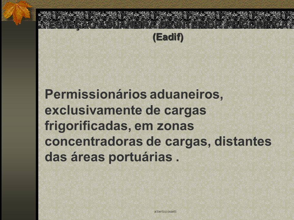albertopossetti ESTAÇÃO ADUANEIRA DE INTERIOR FRIGORÍFICA (Eadif) Permissionários aduaneiros, exclusivamente de cargas frigorificadas, em zonas concen