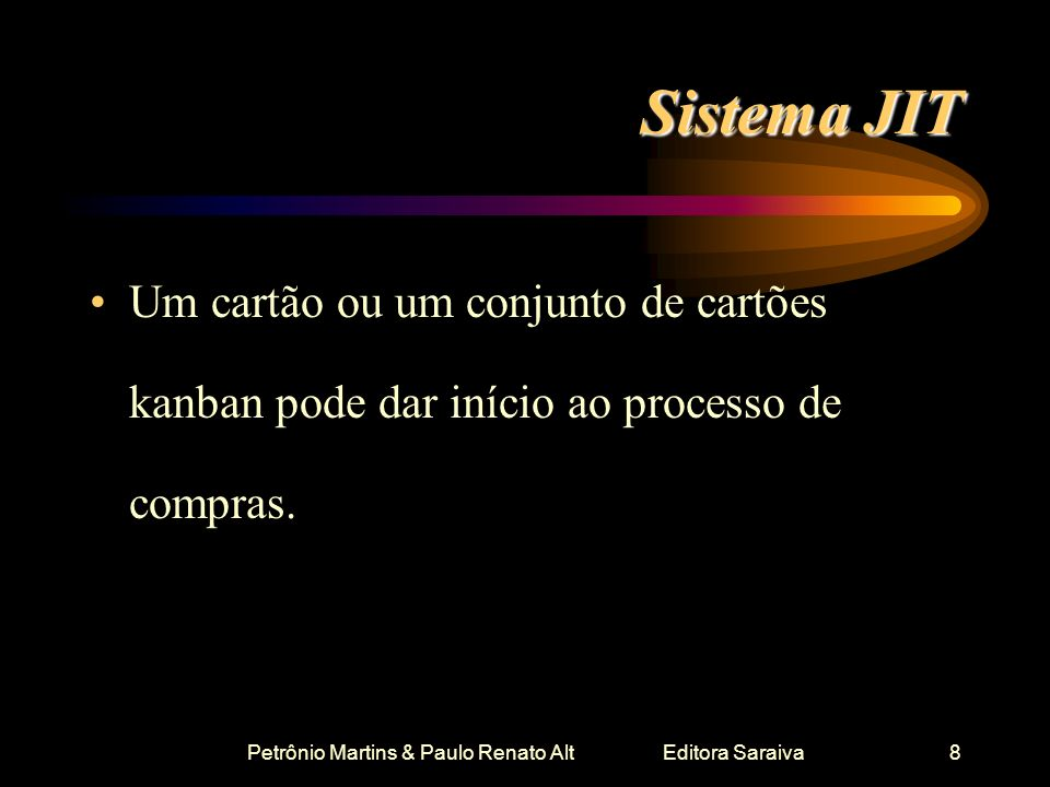 Petrônio Martins & Paulo Renato Alt Editora Saraiva8 Sistema JIT Um cartão ou um conjunto de cartões kanban pode dar início ao processo de compras.