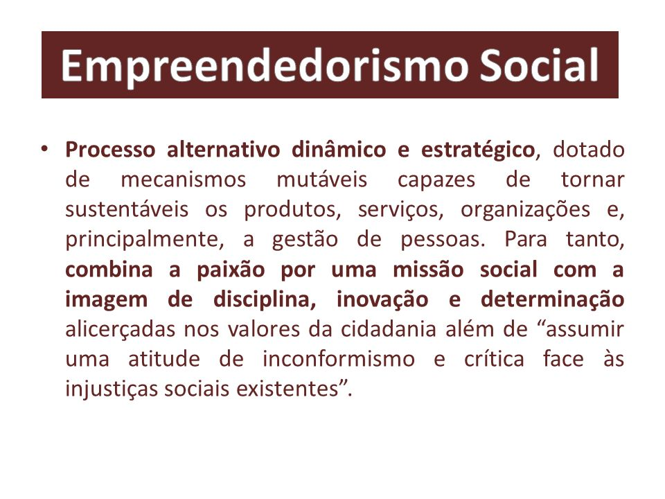Empreendedorismo social Tendência organizacional e relacional de expandir redes/sistemas/arranjos de compromisso social, como alternativa para abordar questões sociais complexas e aparentemente inatingíveis, quando tratadas isoladamente.
