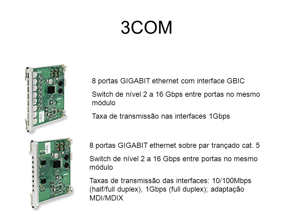 3COM 8 portas GIGABIT ethernet com interface GBIC Switch de nível 2 a 16 Gbps entre portas no mesmo módulo Taxa de transmissão nas interfaces 1Gbps 8