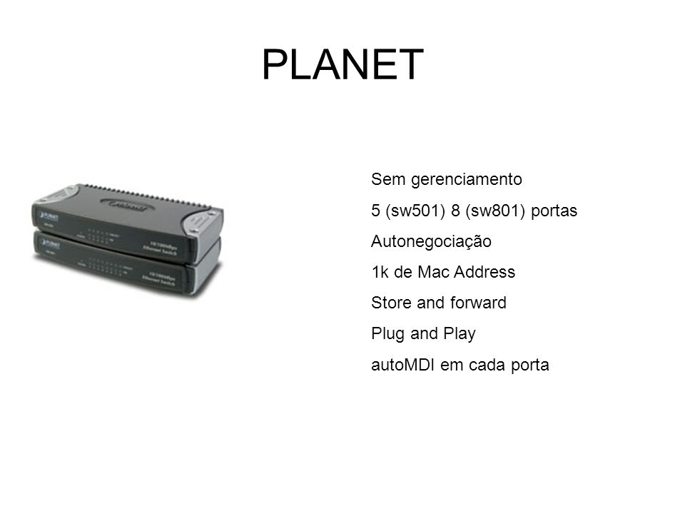 PLANET Sem gerenciamento 5 (sw501) 8 (sw801) portas Autonegociação 1k de Mac Address Store and forward Plug and Play autoMDI em cada porta