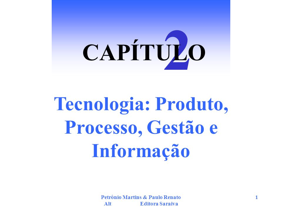 Petrônio Martins & Paulo Renato Alt Editora Saraiva 2 Tecnologia do Produto FEEDBACK INSUMOSSERVIÇOS PRODUTOS PROCESSO Figura 2.1 O Fluxo de uma Empresa