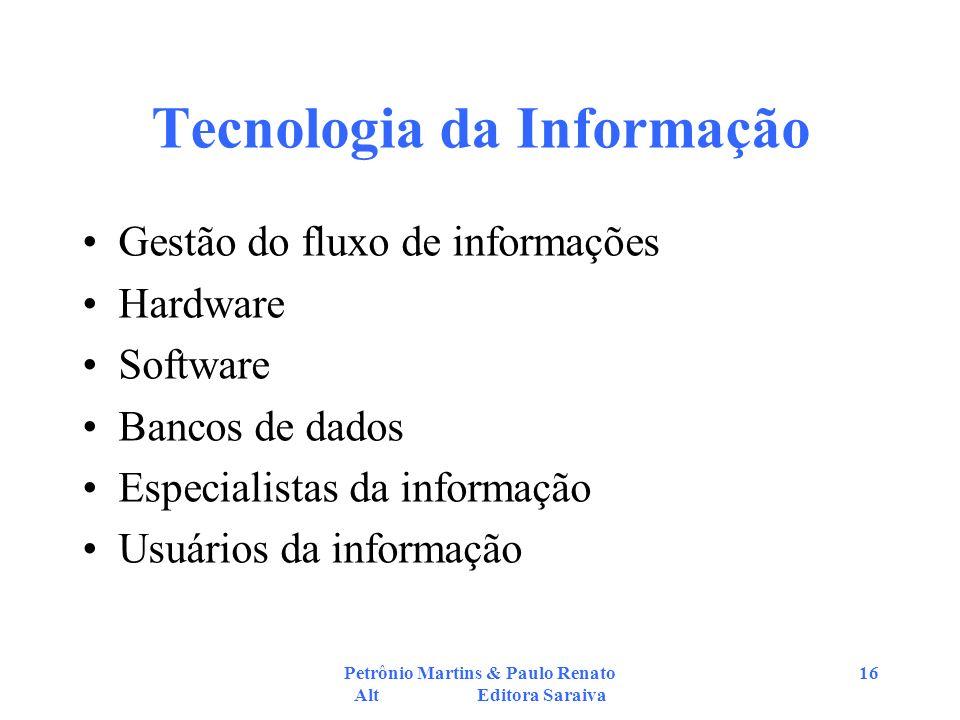 Petrônio Martins & Paulo Renato Alt Editora Saraiva 16 Tecnologia da Informação Gestão do fluxo de informações Hardware Software Bancos de dados Espec