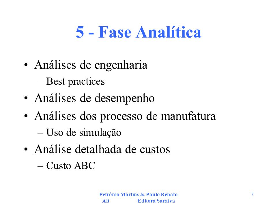 Petrônio Martins & Paulo Renato Alt Editora Saraiva 7 5 - Fase Analítica Análises de engenharia –Best practices Análises de desempenho Análises dos pr