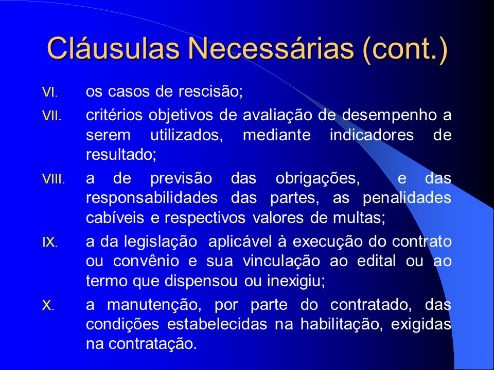 Cláusulas Necessárias (art. 55, Lei n° 8.666/93) I. a do objeto; II. a do regime de execução dos serviços; III. a de previsão do preço e suas condiçõe
