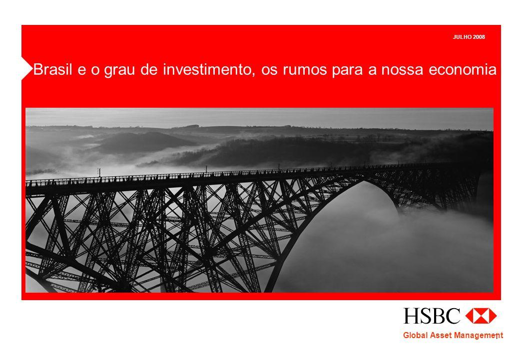1 JULHO 2008 Brasil e o grau de investimento, os rumos para a nossa economia Global Asset Management
