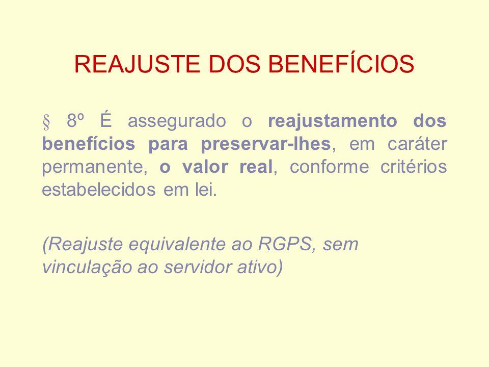 REAJUSTE DOS BENEFÍCIOS § 8º É assegurado o reajustamento dos benefícios para preservar-lhes, em caráter permanente, o valor real, conforme critérios estabelecidos em lei.