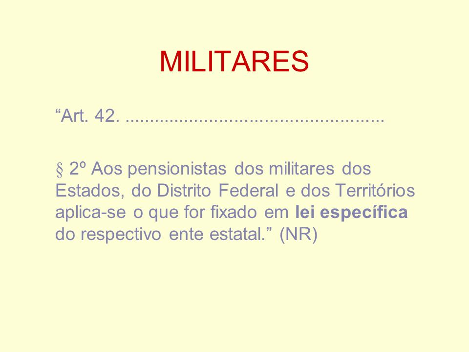 MILITARES Art. 42..................................................... § 2º Aos pensionistas dos militares dos Estados, do Distrito Federal e dos Terr
