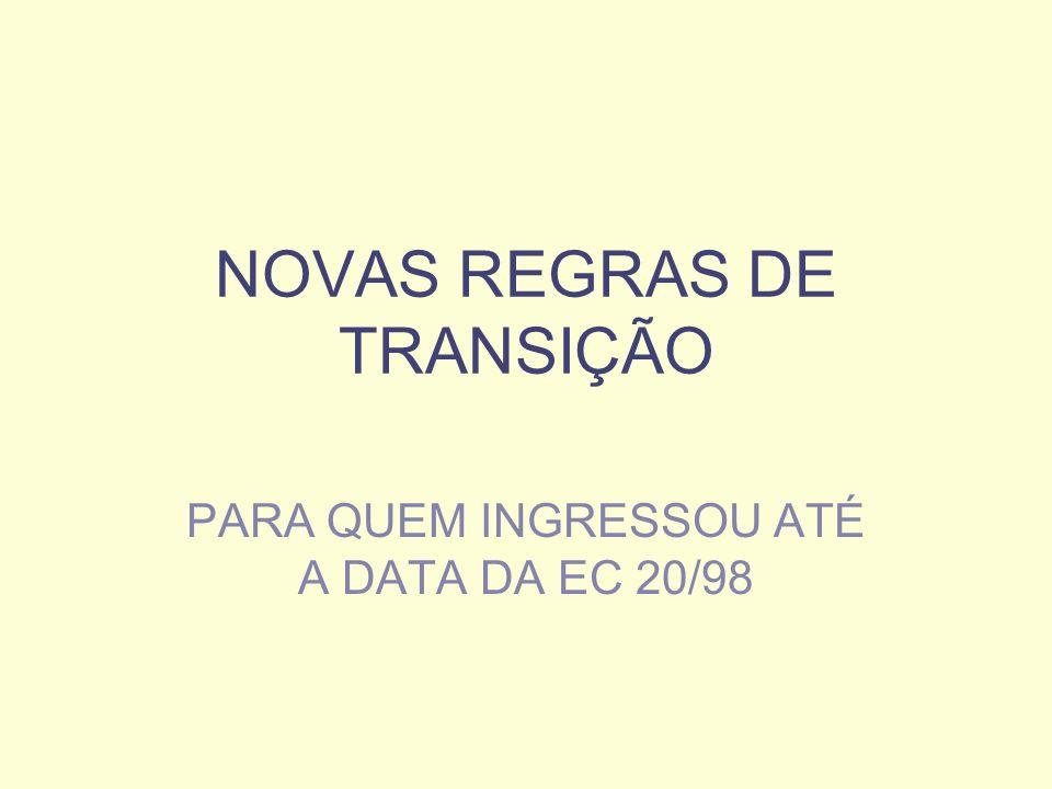 NOVAS REGRAS DE TRANSIÇÃO PARA QUEM INGRESSOU ATÉ A DATA DA EC 20/98