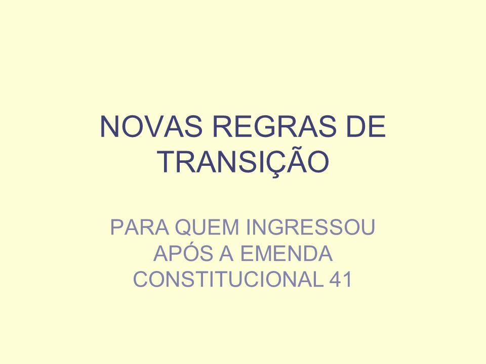 NOVAS REGRAS DE TRANSIÇÃO PARA QUEM INGRESSOU APÓS A EMENDA CONSTITUCIONAL 41