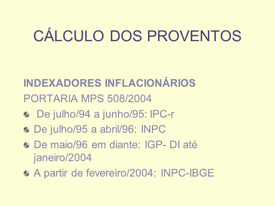 CÁLCULO DOS PROVENTOS INDEXADORES INFLACIONÁRIOS PORTARIA MPS 508/2004 De julho/94 a junho/95: IPC-r De julho/95 a abril/96: INPC De maio/96 em diante: IGP- DI até janeiro/2004 A partir de fevereiro/2004: INPC-IBGE