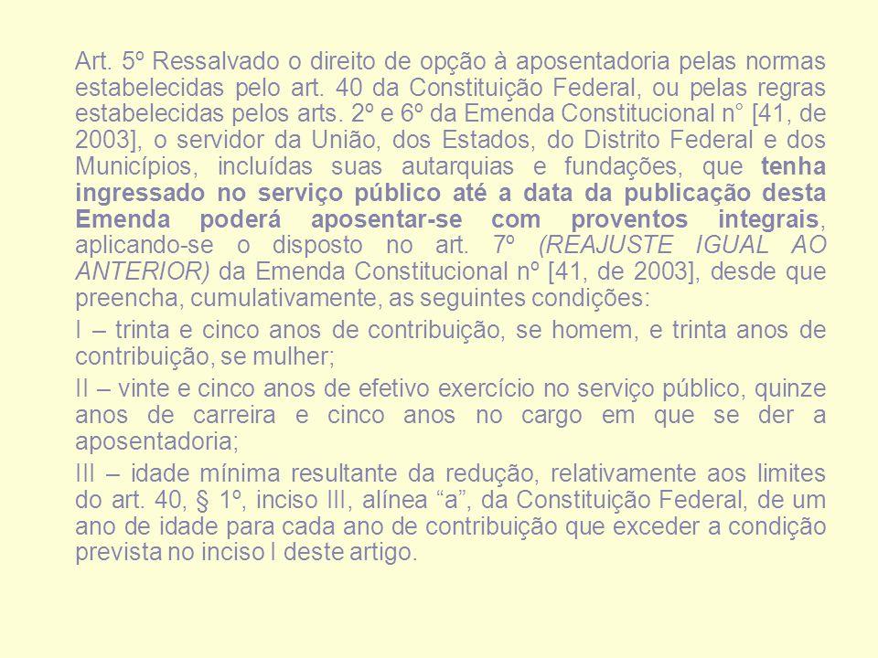 Art. 5º Ressalvado o direito de opção à aposentadoria pelas normas estabelecidas pelo art.