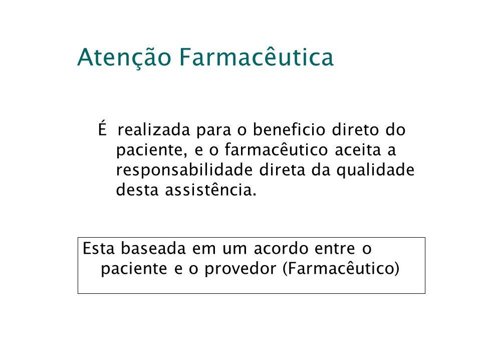 Atenção Farmacêutica É realizada para o beneficio direto do paciente, e o farmacêutico aceita a responsabilidade direta da qualidade desta assistência