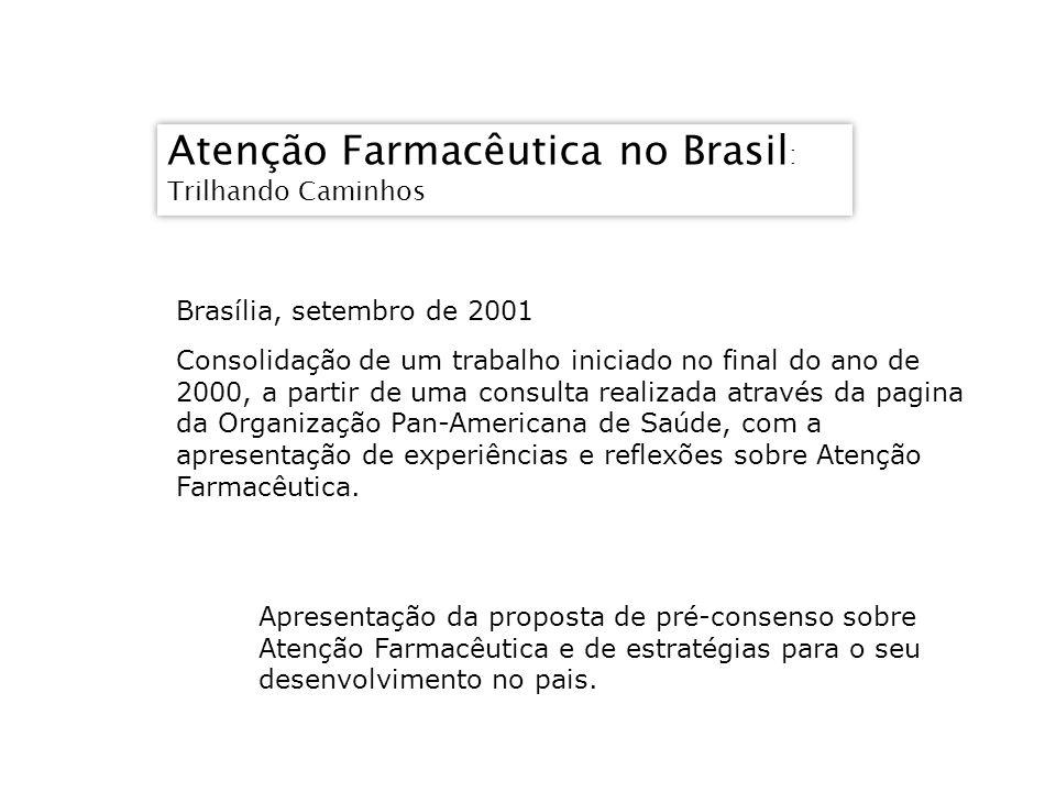 Atenção Farmacêutica no Brasil : Trilhando Caminhos Atenção Farmacêutica no Brasil : Trilhando Caminhos Brasília, setembro de 2001 Consolidação de um