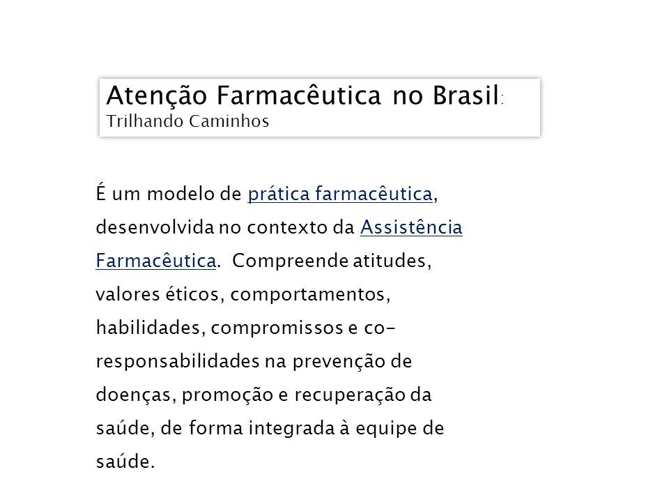 Atenção Farmacêutica no Brasil : Trilhando Caminhos Atenção Farmacêutica no Brasil : Trilhando Caminhos É um modelo de prática farmacêutica, desenvolv