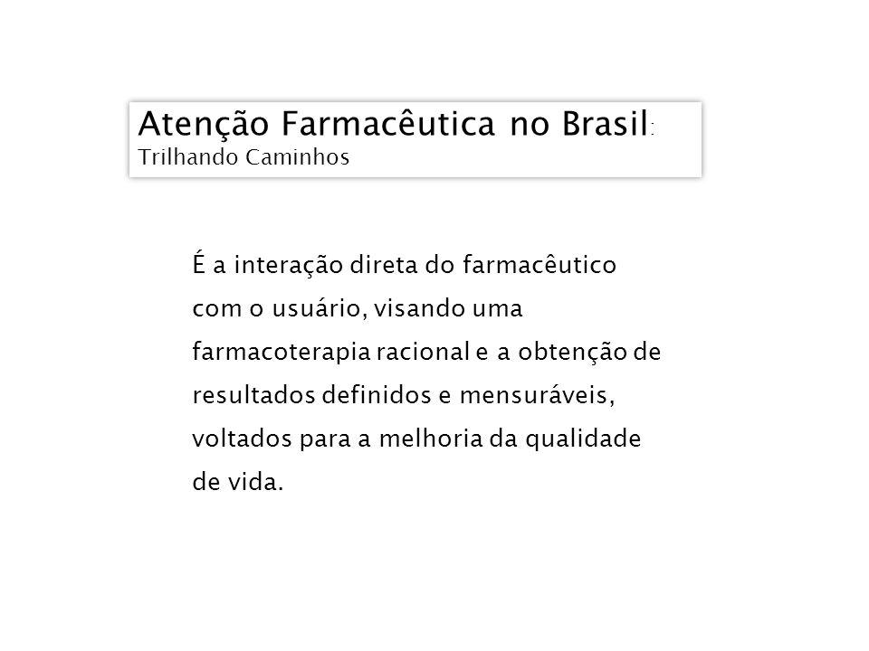 Atenção Farmacêutica no Brasil : Trilhando Caminhos Atenção Farmacêutica no Brasil : Trilhando Caminhos É a interação direta do farmacêutico com o usu