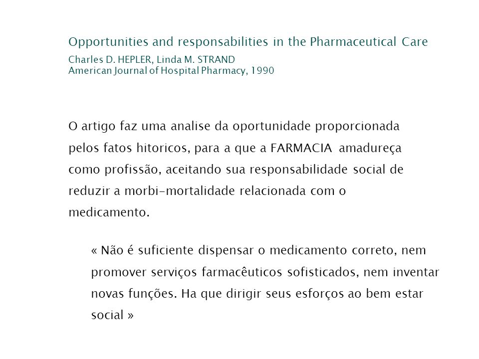 Opportunities and responsabilities in the Pharmaceutical Care Charles D. HEPLER, Linda M. STRAND American Journal of Hospital Pharmacy, 1990 O artigo
