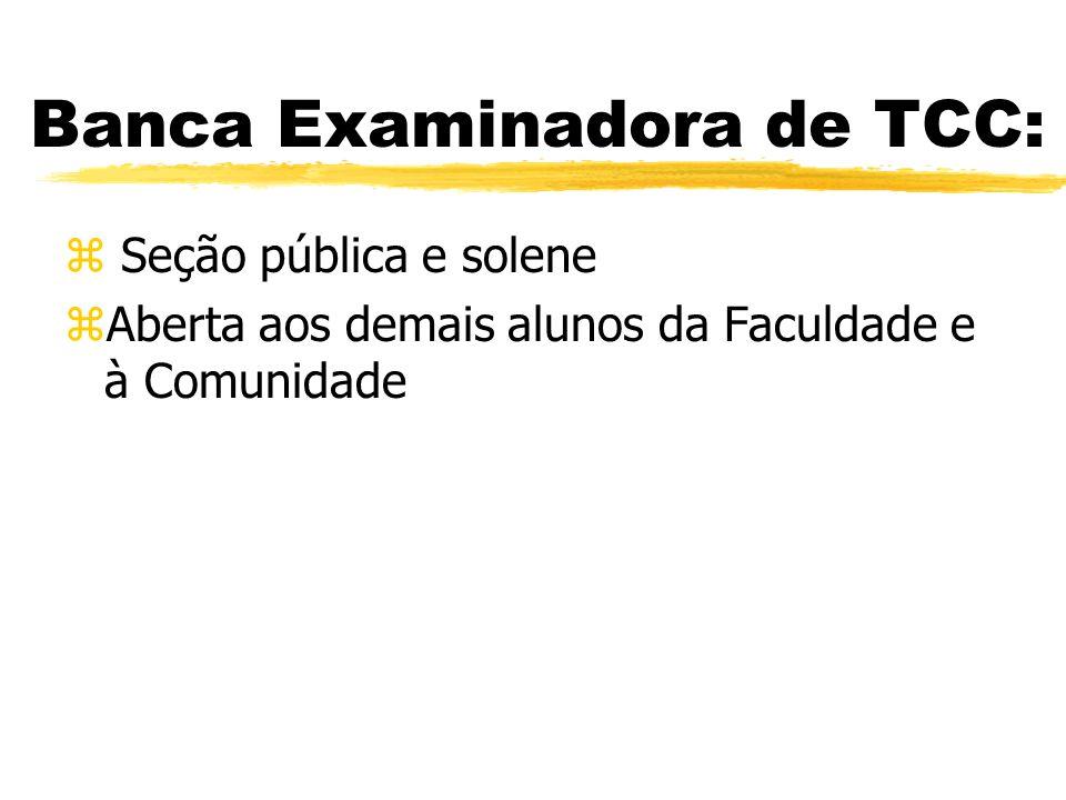 Banca Examinadora de TCC: z Seção pública e solene zAberta aos demais alunos da Faculdade e à Comunidade