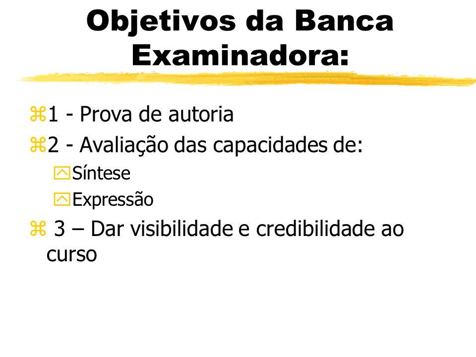 Objetivos da Banca Examinadora: z1 - Prova de autoria z2 - Avaliação das capacidades de: ySíntese yExpressão z 3 – Dar visibilidade e credibilidade ao