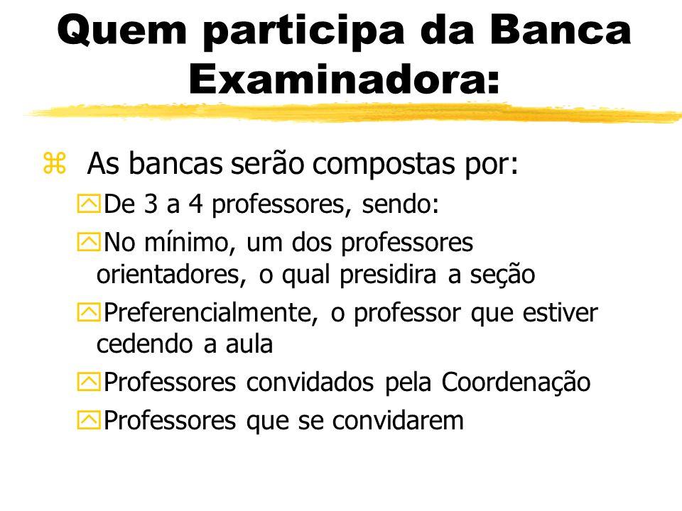 Quem participa da Banca Examinadora: z As bancas serão compostas por: yDe 3 a 4 professores, sendo: yNo mínimo, um dos professores orientadores, o qua
