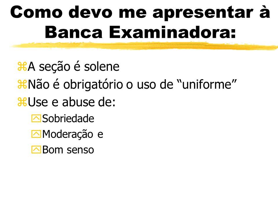 Como devo me apresentar à Banca Examinadora: zA seção é solene zNão é obrigatório o uso de uniforme zUse e abuse de: ySobriedade yModeração e yBom sen