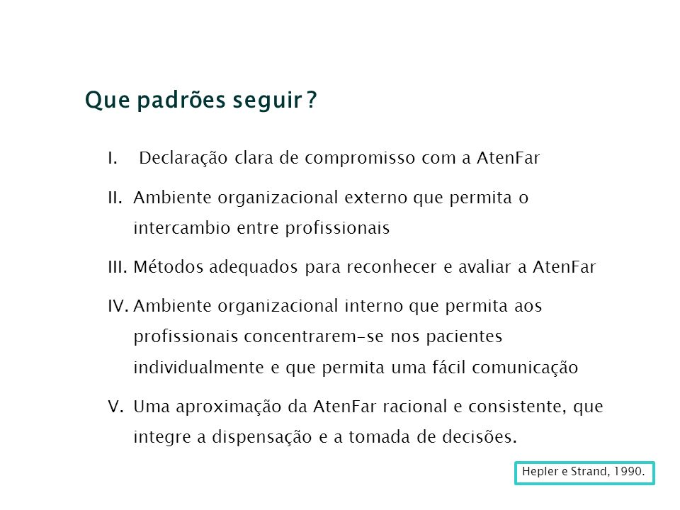 Que padrões seguir ? Hepler e Strand, 1990. I. Declaração clara de compromisso com a AtenFar II.Ambiente organizacional externo que permita o intercam