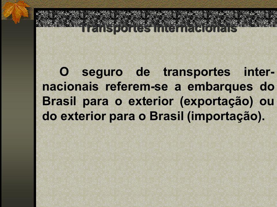 Classificação - Classificação - os seguros de transportes internacionais classificam-se de acordo com o meio de transporte utilizado: marítimo, aéreo, terrestres (que subdivide-se em rodoviário e ferroviário).