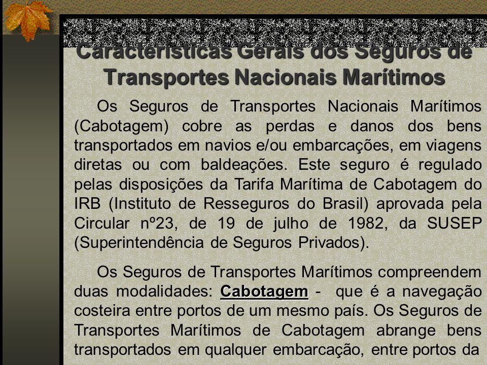 Características Gerais dos Seguros de Transportes Nacionais Marítimos Os Seguros de Transportes Nacionais Marítimos (Cabotagem) cobre as perdas e dano
