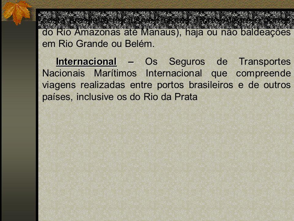 costa brasileira (inclusive Pelotas, Porto Alegre e portos do Rio Amazonas até Manaus), haja ou não baldeações em Rio Grande ou Belém. Internacional –