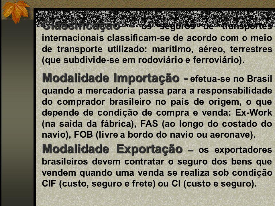 Classificação - Classificação - os seguros de transportes internacionais classificam-se de acordo com o meio de transporte utilizado: marítimo, aéreo,