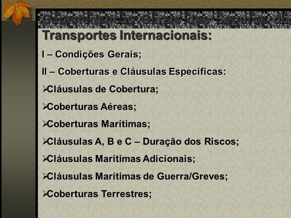 Características Gerais dos Seguros de Transportes Internacionais: I – Condições Gerais; II – Coberturas e Cláusulas Específicas: Cláusulas de Cobertur