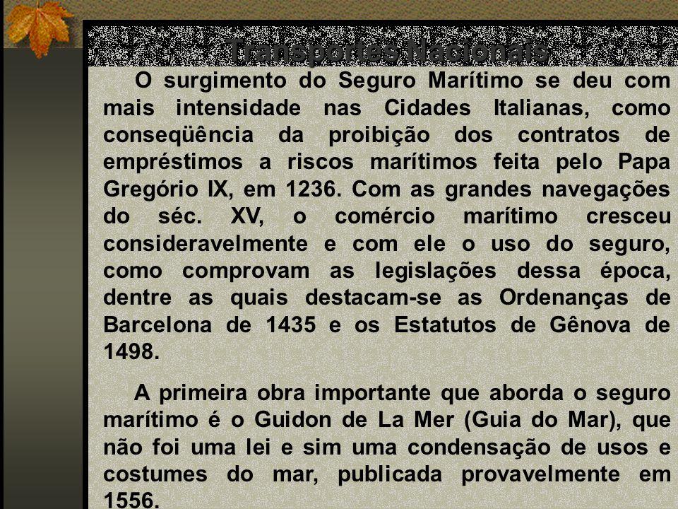 Transportes Nacionais O surgimento do Seguro Marítimo se deu com mais intensidade nas Cidades Italianas, como conseqüência da proibição dos contratos