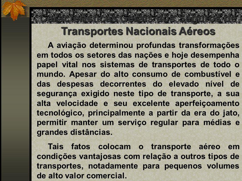 Características Gerais dos Seguros de Transportes Nacionais Aéreos A aviação determinou profundas transformações em todos os setores das nações e hoje